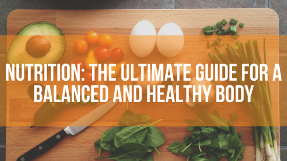 Nutrition: The Ultimate Guide For A Balanced And Healthy Body