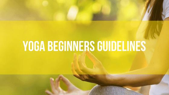 Yoga Beginners Guidelines